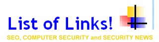 List of Links, SEO, Internet Security, Webmaster Tools and Internet Headline News.